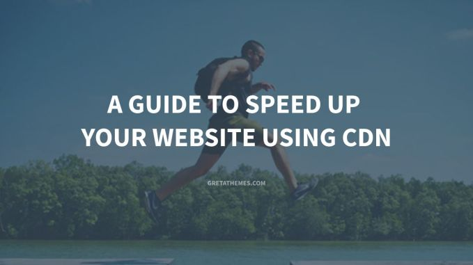 A guide to speed up your website using CDN