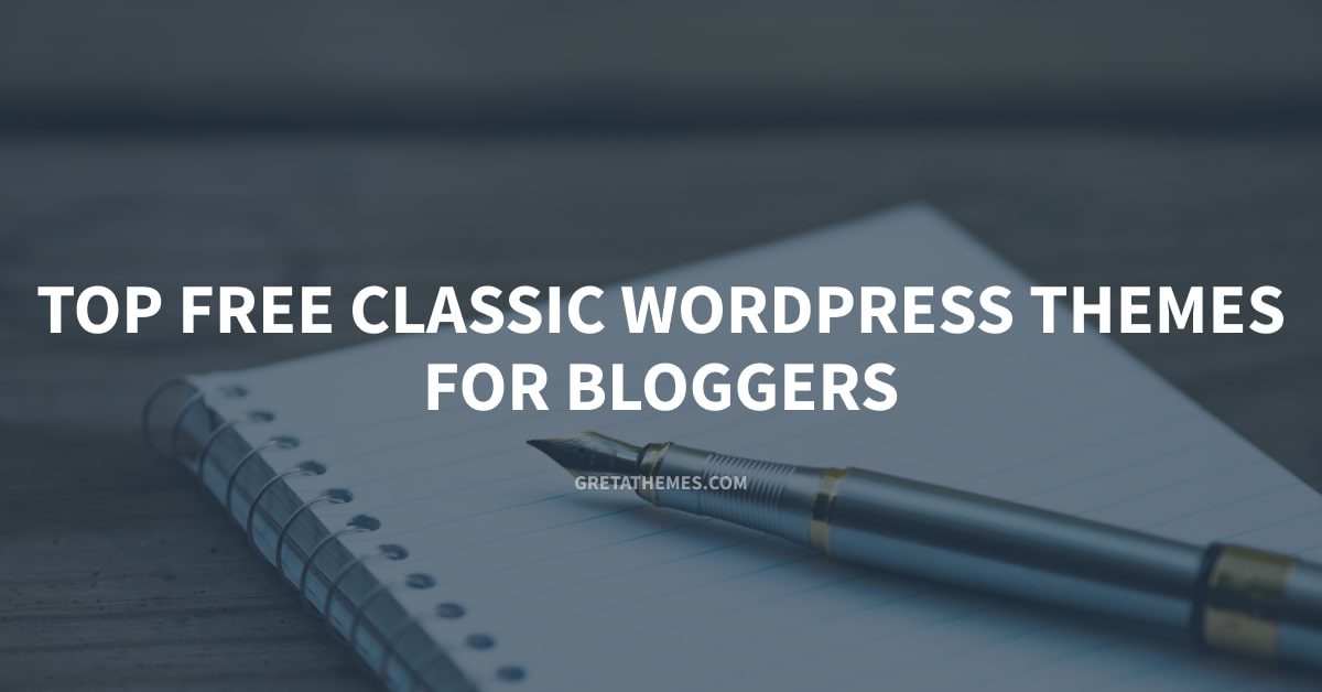 Top Free Classic WordPress Themes For Bloggers
