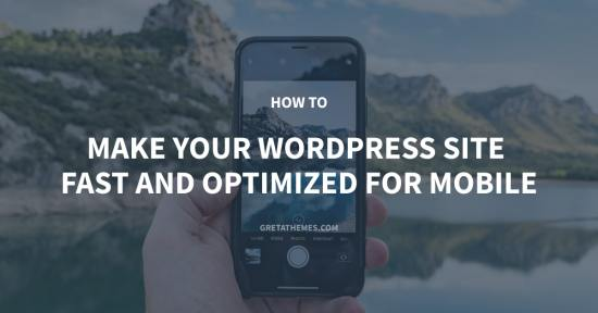 How To Make Your WordPress Site Fast And Optimized For Mobile