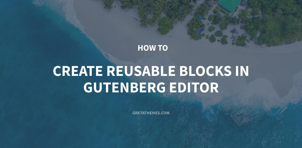 How to Create Reusable Blocks in Gutenberg Editor