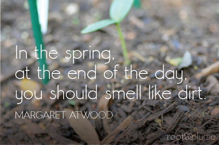 Photo of seedlings with quote from Margaret Atword, 'In the sprint, at the end of the day you should smell like dirt.'