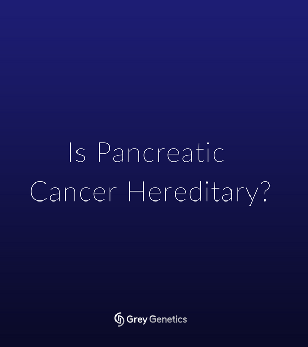 Is Pancreatic Cancer Hereditary?