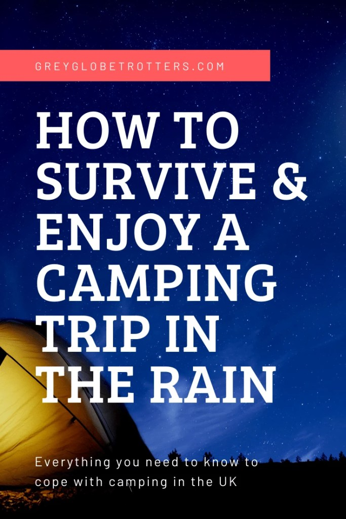How survive and enjoy a camping trip in the rain | Grey Globetrotters