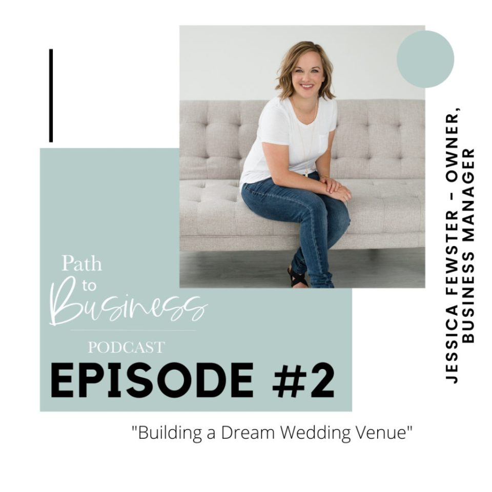 Episode 2 - Path to Business Podcast - Jessica Fewster - Owner Le Belvedere Wedding Venue in Wakefield QC, Ottawa Wedding Venue - Building a Wedding Venue.