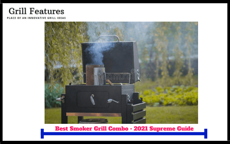 Top 10 Best Smoker Grill Combo -Supreme Buyer's Guide 2021