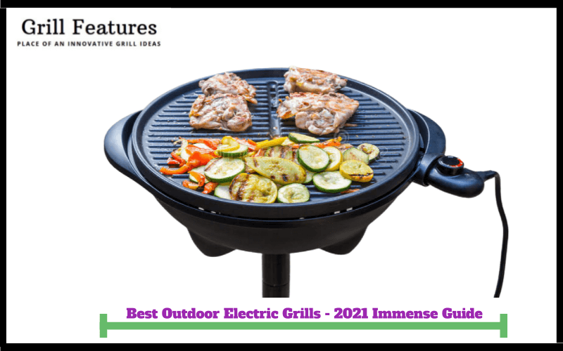 Top 10 Best Outdoor Electric Grills – Immense Buyer's Guide 2021