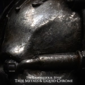 The Grimdark Style: True Metals & Liquid Chrome