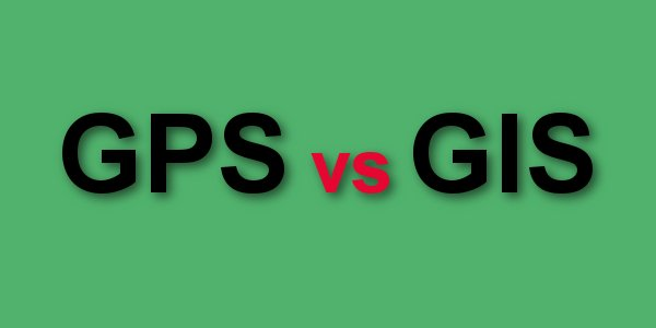 Difference Between GIS and GPS