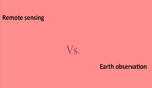 Differences between Remote sensing and Earth observation