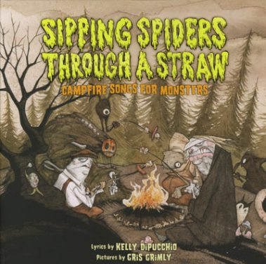Sipping Spiders Through A Straw Kelly Dipucchio gris grimly monster campfire songs ghost stories