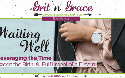 Episode #33: Waiting Well — Leveraging the Time Between the Birth & Fulfillment of a Dream