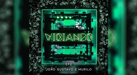 """João Gustavo e Murilo lançam EP """"Viciando – Parte 2"""""""