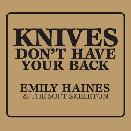 EMILY HAINES & THE SOFT SKELETON 'Knives Don't Have Your Back'