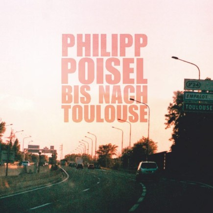 PHILIPP POISEL 'Bis nach Toulouse' - VINYL & CD