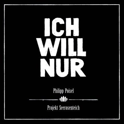 """PHILIPP POISEL """"Ich Will Nur"""""""