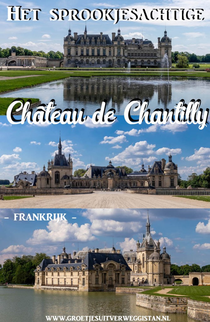 Pinterestafbeelding: het sprookjesachtige Château de Chantilly met drie foto's van het kasteel.