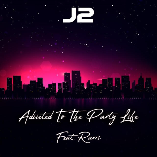J2 drops New single 'Addicted To The Party Life' Feat Rarri