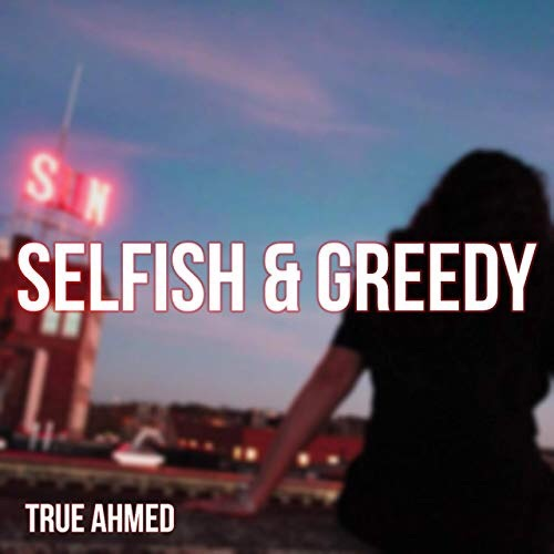 True Ahmed reveals a top new single with 'Selfish and Greedy'