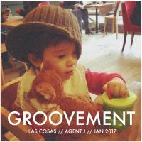 Groovement Podcast: Agent J - Las Cosas {Jan 2017}