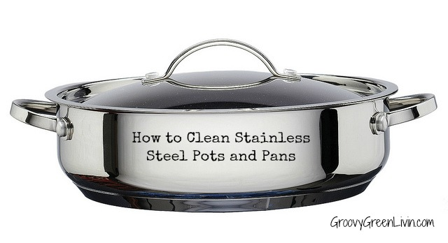How To Clean Stainless Steel Pots And Pans Groovy Green