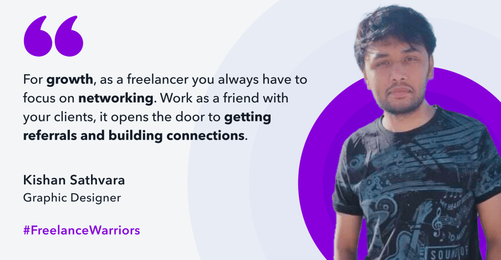 Kishan is a freelance graphic designer who started learning from YouTube. Freelancing for more than 2 years, he started with working for relatives to build his portfolio.