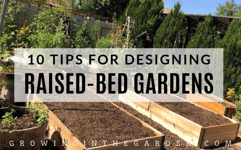 Raised Bed Garden Design Tips Growing In The Garden