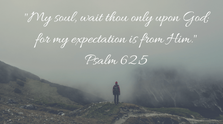 wait upon God | Psalm 62:5 | unfulfilled expectations