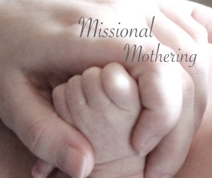 Missional Mothering