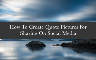 How To Create Quote Pictures For Sharing On Social Media