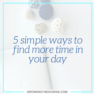 5 Simple Ways to Find More Time in Your Day