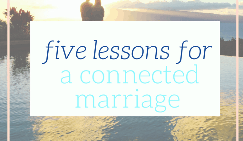 Five lessons for a connected marriage