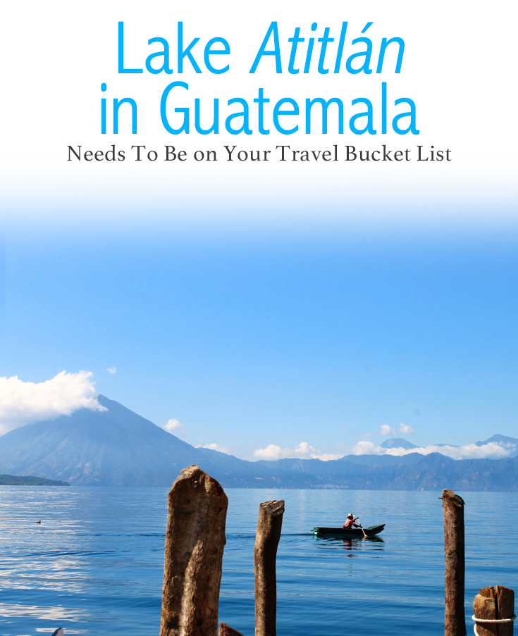 Why Visiting Lake Atitlán in Guatemala Needs To Be on Your Travel Bucket List