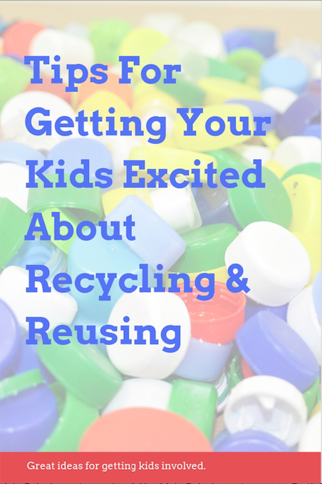 Tips For Getting Your Kids Excited About Recycling & Reusing
