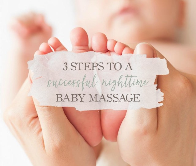 3 Steps To A Successful Night Time Baby Massage Growing Up Herbal Learn