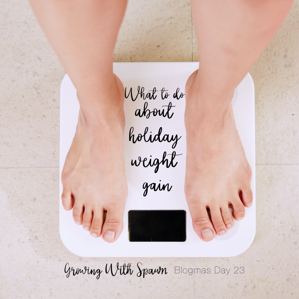 what to do about holiday weight gain Growing With Spawn