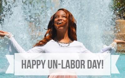 Happy Un-Labor Day