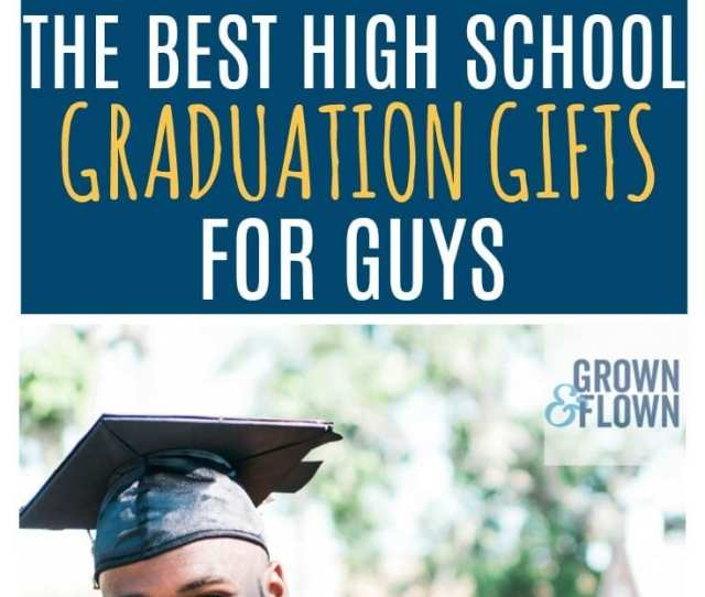 F Youre Looking For The Best High School Graduation Gifts For Guys Then