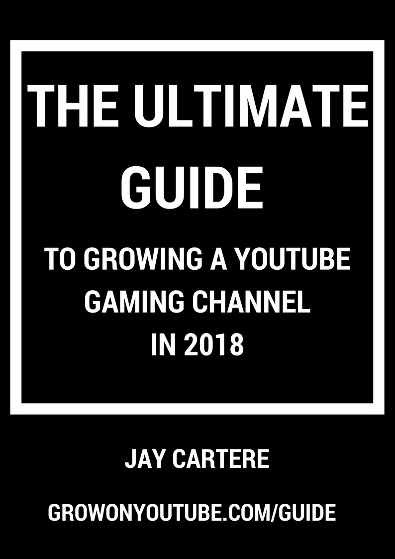 THE ULTIMATE GUIDE TO GROWING A YOUTUBE GAMING CHANNEL IN 2018