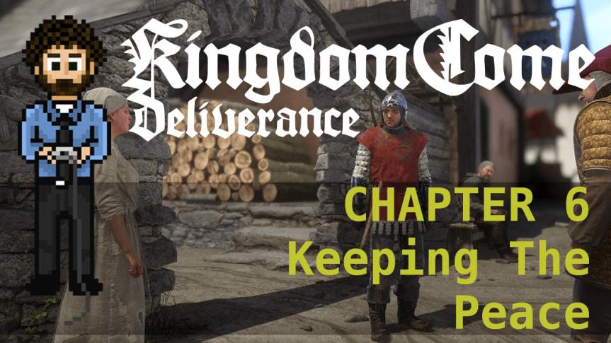 Kingdom Come Deliverance – Hardcore Mode 06: Keeping The Peace