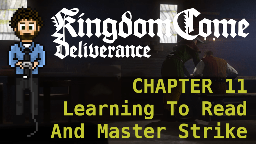 Kingdom Come Deliverance – Hardcore Mode 11: Learning To Read and Master Strike