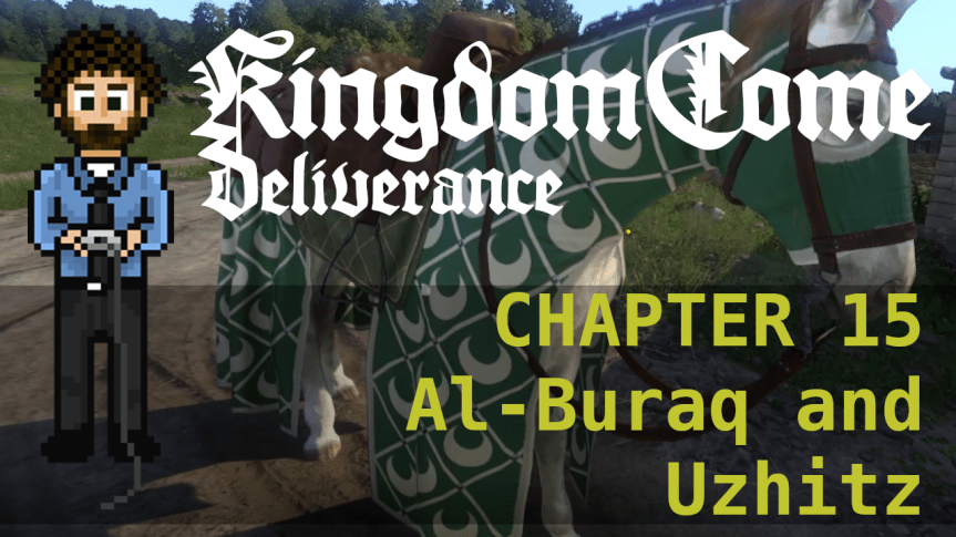 Kingdom Come Deliverance – Hardcore Mode 15: Al-Buraq and Uzhitz