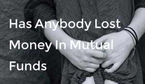 has anybody lost money in mutual funds