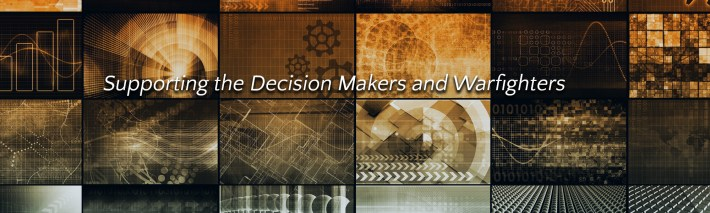 Supporting the Decision Makers and Warfighters