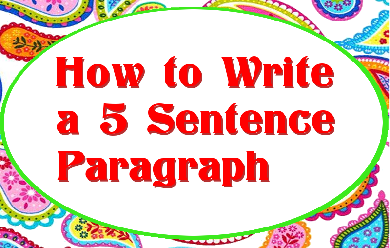 How to Write Five Sentence Paragraphs and Five Paragraph Essays