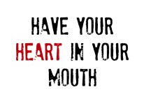 Have your heart in your mouth