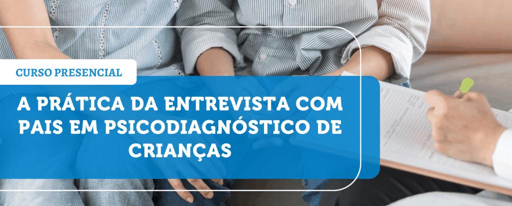 A Prática da entrevista com pais em psicodiagnóstico de crianças