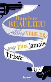 Baptiste Beaulieu - Alors vous ne serez plus jamais triste