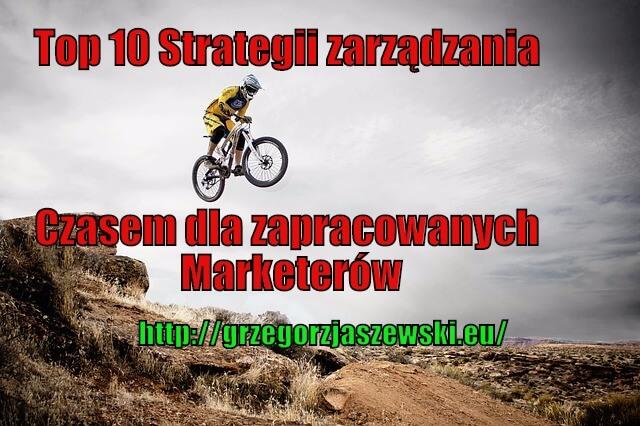 Top 10 Strategii zarządzania Czasem dla zapracowanych Marketerów