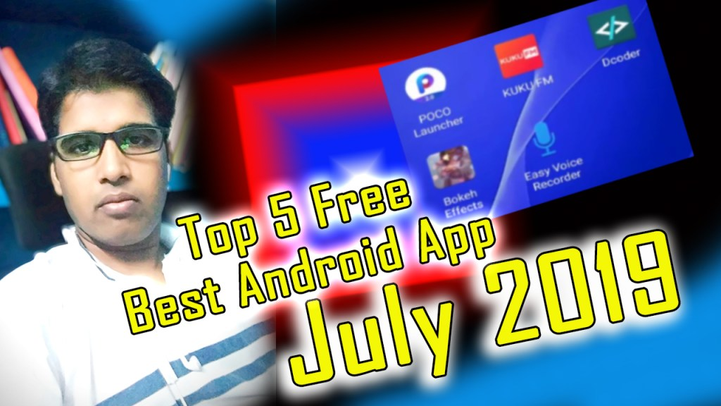 Top 5 best free android app july 2019