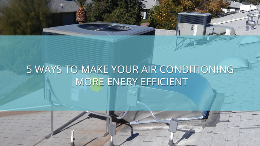 5 Ways To Make Your Air Conditioning more Enery Efficient